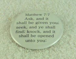 Ask, and it shall be given you; seek, and ye shall find: