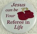 Jesus can be your referee in life button