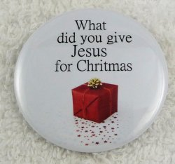 What did you give Jesus for Christmas