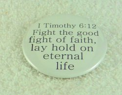 Fight the good fight of faith, lay hold on eternal Life