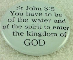 You have to be of the water and the spirit