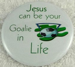Jesus can be your goalie in life button