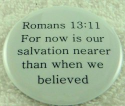 For now is our saLvation nearer than when we belived