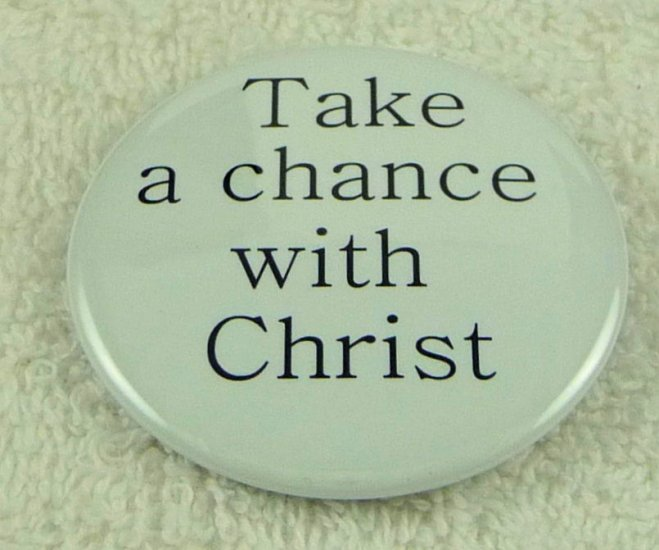 Take a chance with Christ - Click Image to Close