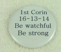 1st Corin. 16:13-14 Be watchful Be strong