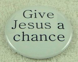 Give Jesus a chance